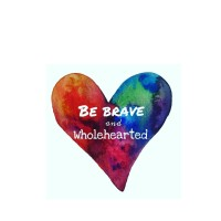Be brave and wholehearted